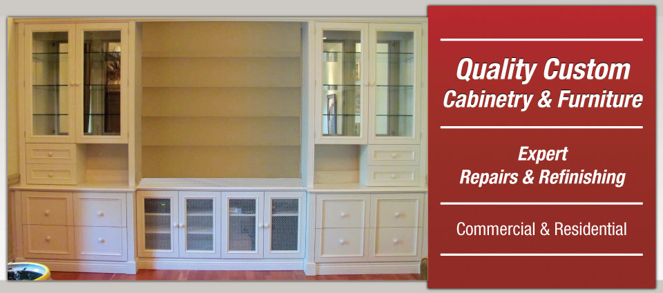 Quality Custom Cabinetry & Furniture | Expert Repairs & Refinishing | Commercial and Residential